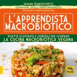 Copertina di 'L' apprendista macrobiotico. Ricette illustrate e consigli per scoprire la cucina macrobiotica e vegana'