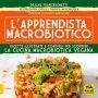 L' apprendista macrobiotico. Ricette illustrate e consigli per scoprire la cucina macrobiotica e vegana