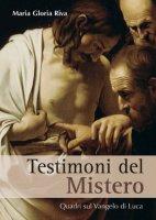 Testimoni del mistero. Quadri dal Vangelo di Luca - Riva M. Gloria