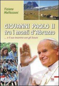 Copertina di 'Giovanni Paolo II tra i monti d'Abruzzo... e il suo incontro con gli Scouts'