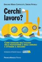 Cerchi lavoro? Come navigare nell'oceano delle piattaforme e degli annunci e ottenere il massimo - Petrelli Simone, Cappuccitti Emiliano M.
