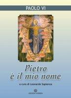 Pietro è il mio nome. - Paolo VI