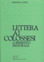 Lettera ai colossesi. Commento pastorale - Ghini Emanuela