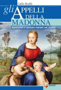Copertina di 'Gli appelli della Madonna. Apparizioni e santuari mariani nel mondo'