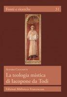 La teologia mistica di Iacopone da Todi - Alvaro Cacciotti