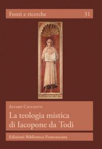 Copertina di 'La teologia mistica di Iacopone da Todi'