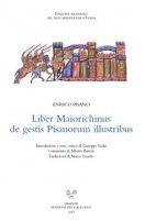 Liber maiorichinus de gestis pisanorum illustribus. Ediz. critica - Enrico Pisano