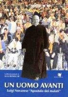 Un uomo avanti. Luigi Novarese «apostolo dei malati» - Luigi Boneschi