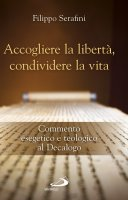 Accogliere la libertà, condividere la vita - Filippo Serafini