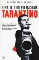 Gira il tuo film come Tarantino. Rappresentare efficacemente tensione, conflitto e pericolo sul grande schermo: le tecniche di ripresa e i segreti del grande maestro - Kenworthy Christopher