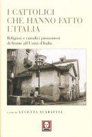I cattolici che hanno fatto l'Italia