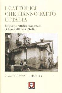 Copertina di 'I cattolici che hanno fatto l'Italia'