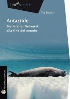 Antartide. Perdersi e ritrovarsi alla fine del mondo - Barbini Tito