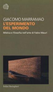 Copertina di 'L' esperimento del mondo. Mistica e filosofia nell'arte di Fabio Mauri'