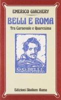 Belli e Roma. Tra carnevale e Quaresima - Giachery Emerico