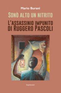 Copertina di 'Sonò alto un nitrito. L'assassinio impunito di Ruggero Pascoli'