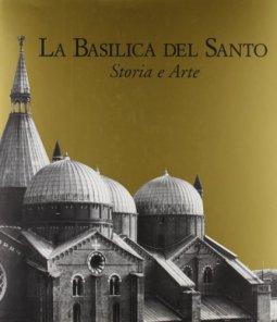 Copertina di 'La basilica del Santo. Storia e arte'