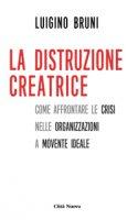 La distruzione creatrice - Bruni Luigino