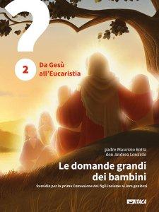 Copertina di 'Le domande grandi dei bambini. 2: Da Gesù all'Eucaristia'