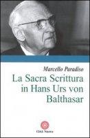 La sacra Scrittura in Hans Urs von Balthasar - Paradiso Marcello