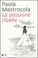 La passione ribelle - Paola Mastrocola