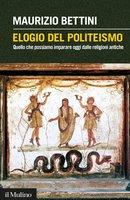 Elogio del politeismo - Maurizio Bettini
