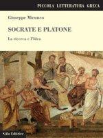 Socrate e Platone. La ricerca e l'idea - Micunco Giuseppe