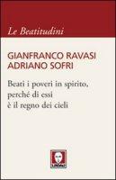 Beati i poveri in spirito, perché di essi è il regno dei cieli - Ravasi Gianfranco, Sofri Adriano