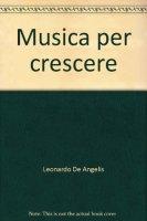 Musica per crescere - De Angelis Leonardo