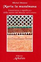 Maria la musulmana. Importanza e significato della madre del Messia nel Corano - Dousse Michel