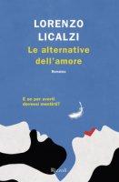 Le alternative dell'amore - Licalzi Lorenzo