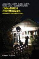 L' immaginario contemporaneo. La grande pro-vocazione delle serie tv - Caneva Alessandra, Caneva Claudia, Costa Cecilia