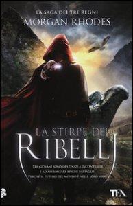 Copertina di 'La stirpe dei ribelli. La saga dei tre regni'
