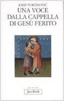 Una voce dalla cappella di Ges� ferito - Turcinovic Josip