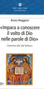 Copertina di 'Impara a conoscere il volto di Dio nelle parole di Dio. Commento alla «Dei verbum»'