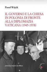 Copertina di 'Il governo e la Chiesa in Polonia di fronte alla diplomazia vaticana (1945-1978)'