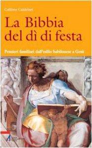 Copertina di 'La Bibbia del dì di festa / Pensieri familiari dall'esilio babilonese a Gesù'
