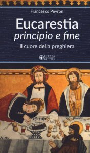 Copertina di 'Eucaristia principio e fine'