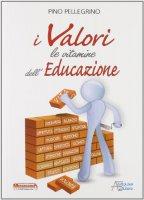 I valori le vitamine dell'educazione - Pellegrino Pino