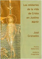 Los misterios de la vida de Cristo en Justino martir - Granados José