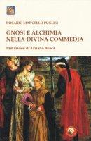 Gnosi e alchimia nella «Divina Commedia» - Puglisi Rosario Marcello