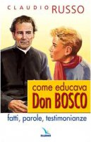 Come educava Don Bosco - Russo Claudio