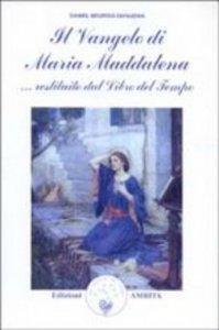 Copertina di 'Il vangelo di Maria Maddalena... Restituito dal libro del tempo'