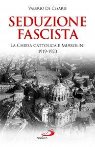 Copertina di 'Seduzione fascista. La Chiesa cattolica e Mussolini 1919-1923'