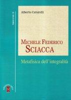 Michele Federico Sciacca. Metafisica dell'integrità - Caturelli Alberto