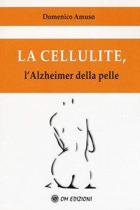 Copertina di 'La cellulite. L'alzheimer della pelle'
