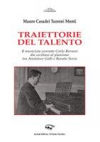 Traiettorie del talento. Il musicista cesenate Carlo Bersani dai ceciliani al pianismo tra Amintore Galli e Renato Serra - Casadei Turroni Monti Mauro