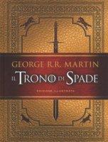 Il trono di spade. Ediz. illustrata - Martin George R. R.