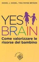 Yes brain. Come valorizzare le risorse del bambino - Siegel Daniel J., Payne Bryson Tina