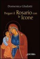 Pregare il rosario con le icone - Domenica Ghidotti